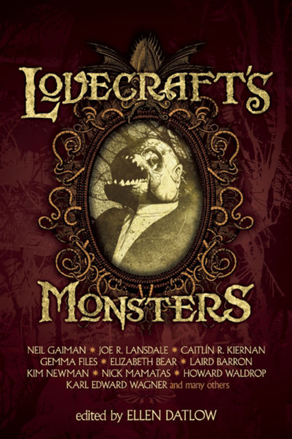 Lovecraft's Monsters, Neil Gaiman, Joe R.Lansdale, Elizabeth Bear, Caitlín R Kiernan