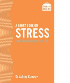 A Short Book on Stress (and how to cope with it), Ashley Conway