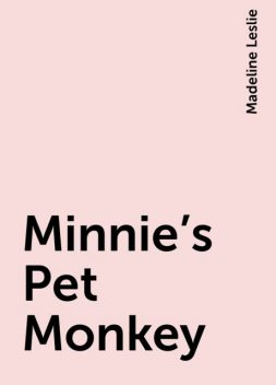 Minnie's Pet Monkey, Madeline Leslie