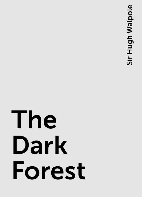 The Dark Forest, Sir Hugh Walpole
