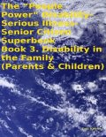 "The ""People Power"" Disability-Serious Illness-Senior Citizen Superbook Book 3. Disability in the Family (Parents & Children), Tony Kelbrat"