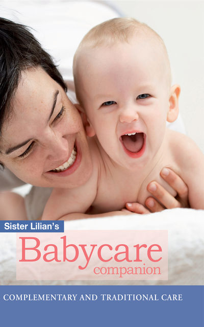Sister Lilian's Babycare Companion: Complimentary and traditional care, Lilian Paramor