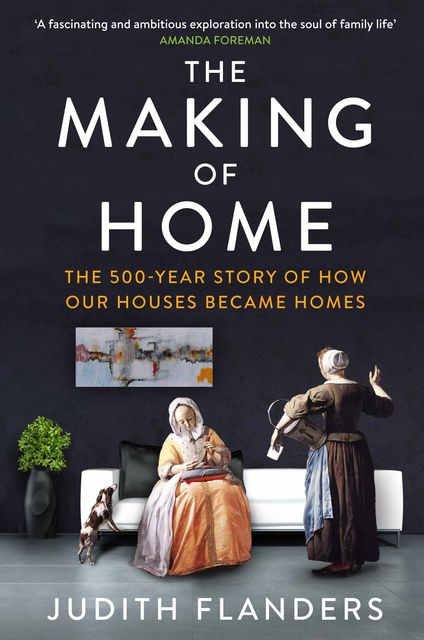 The Making of Home, Judith Flanders