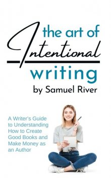 The Art of Intentional Writing, Samuel River