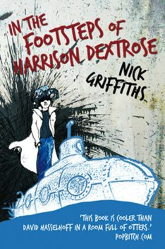 In The Footsteps Of Harrison Dextrose, Nick Griffiths