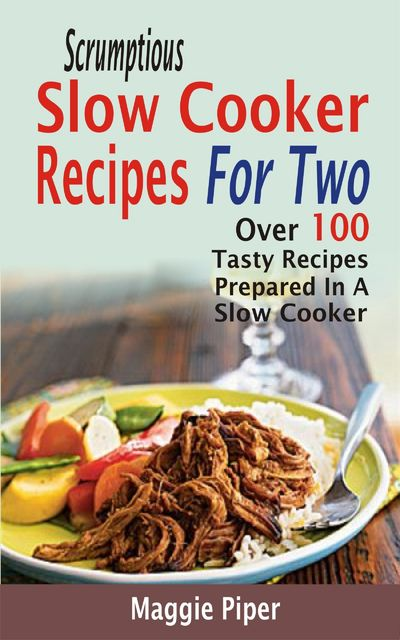 Scrumptious Slow Cooker Recipes For Two, Maggie Piper