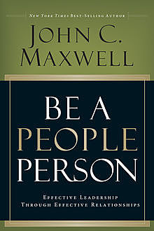 Be A People Person: Effective Leadership Through Effective Relationships, Maxwell John