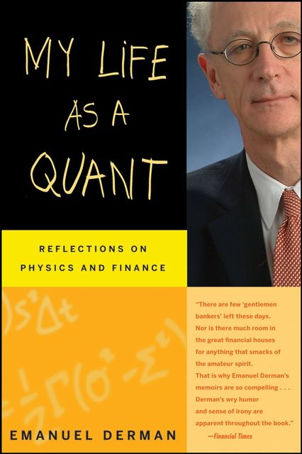 My Life as a Quant - Reflections on Physics and Finance, Emanuel Derman