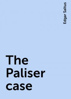The Paliser case, Edgar Saltus
