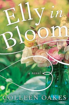 Elly in Bloom, Colleen Oakes