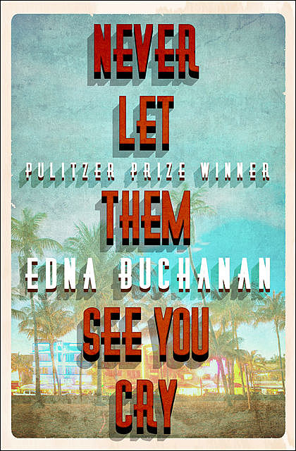 Never Let Them See You Cry, Edna Buchanan