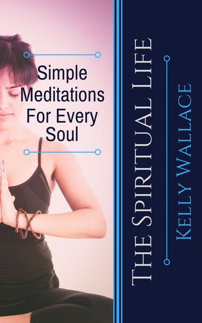 Simple Meditations For Every Soul, Wallace Kelly