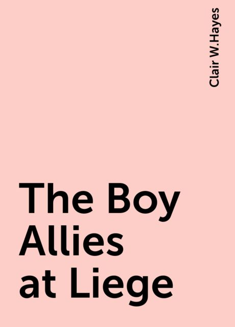 The Boy Allies at Liege, Clair W.Hayes