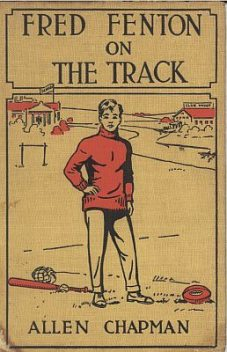 Fred Fenton on the Track / or, The Athletes of Riverport School, Allen Chapman