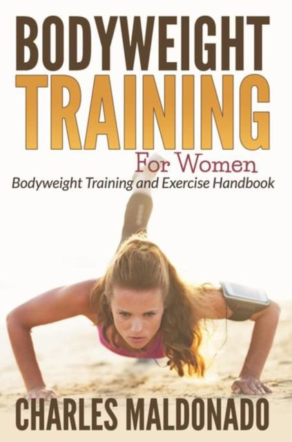 Bodyweight Training For Women, Charles Maldonado