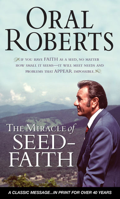 The Miracle of Seed-Faith, Oral Roberts
