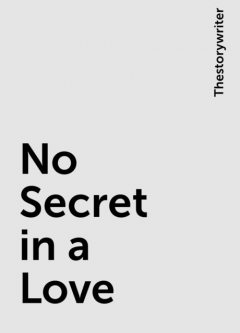 No Secret in a Love, Thestorywriter