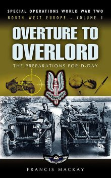 Overture to Overlord: The Preparations of D-Day, Francis Mackay