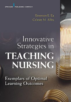 Innovative Strategies in Teaching Nursing, Emerson E. Ea, Celeste M. Alfes