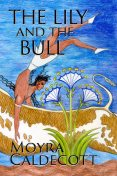 The Lily and the Bull, Moyra Caldecott