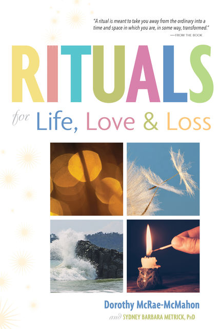 Rituals for Life, Love, and Loss, Dorothy McRae-McMahon, Sydney Barbara Metrick