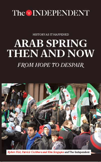 Arab Spring Then and Now, Patrick Cockburn, Robert Fisk