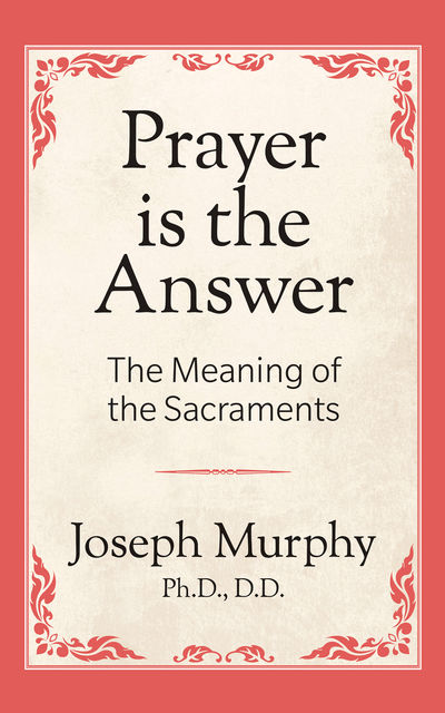 Prayer is the Answer, Joseph Murphy