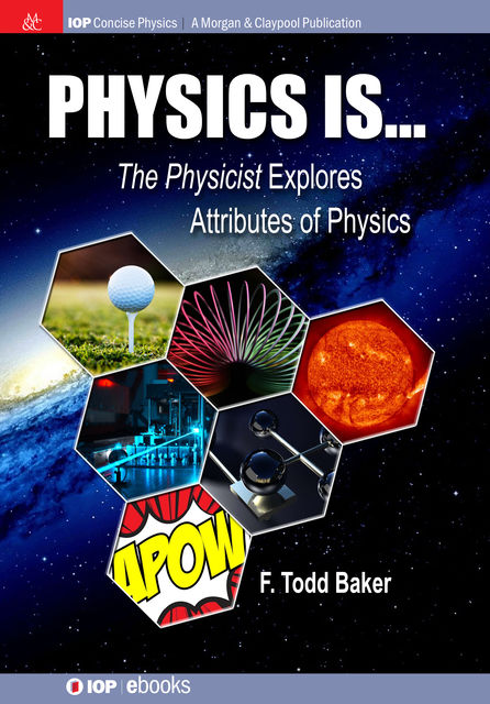 Physics is, F Todd Baker