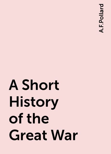 A Short History of the Great War, A.F.Pollard