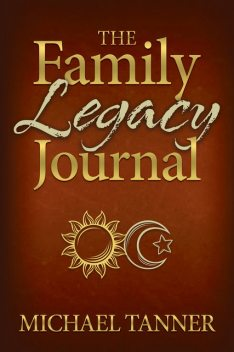 The Family Legacy Journal, Michael Tanner