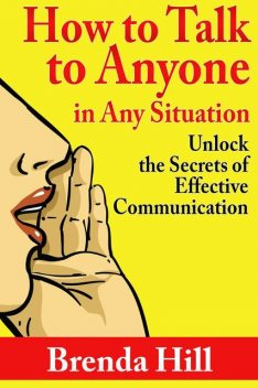How to Talk to Anyone In Any Situation: Unlock the Secrets of Effective Communication, Brenda Hill
