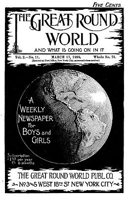 The Great Round World and What Is Going On In It, Vol. 2, No. 11, March 17, 1898 / A Weekly Magazine for Boys and Girls, Various