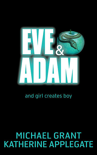 Eve and Adam, Michael Grant, Katherine Applegate