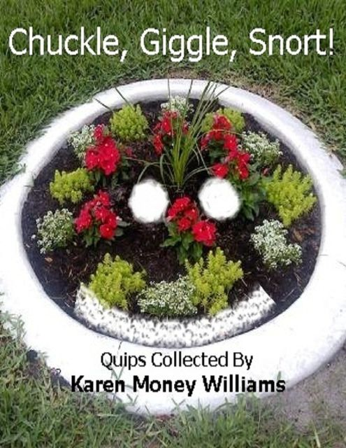 Chuckle, Giggle, Snort!: Quips Collected By Karen Money Williams, Karen Money Williams