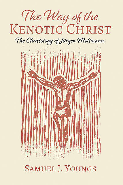 The Way of the Kenotic Christ, Samuel J. Youngs