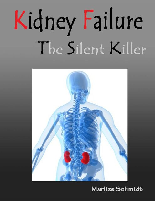 Kidney Failure the Silent Killer, Marlize Schmidt