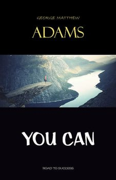 You Can, George Matthew Adams