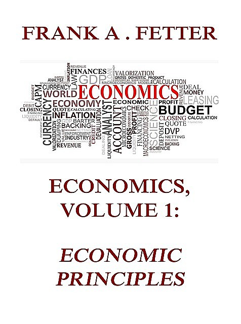 Economics, Volume 1: Economic Principles, Frank A. Fetter