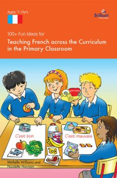 100+ Fun Ideas for Teaching French across the Curriculum, Nicolette Hannam