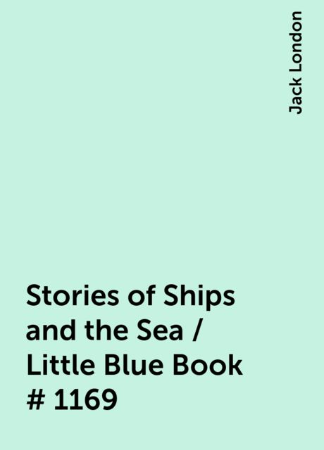 Stories of Ships and the Sea / Little Blue Book # 1169, Jack London