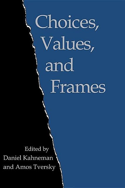 Choices, Values, and Frames, Daniel Kahneman, Amos Tversky