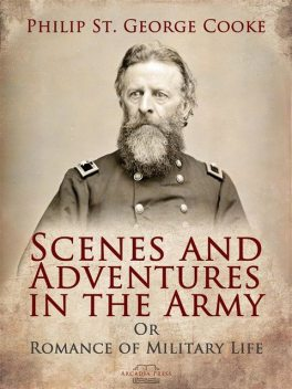 Scenes and Adventures in the Army, Philip St. George Cooke