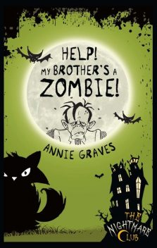 The Nightmare Club: Help! My Brother's A Zombie, Annie Graves