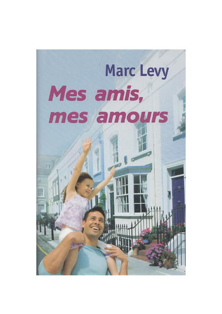 Mes amis, mes amours, Marc Levy