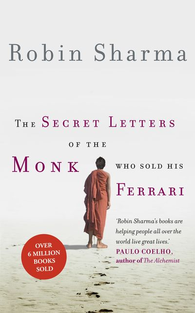 The Secret Letters of the Monk Who Sold His Ferrari, Robin Sharma