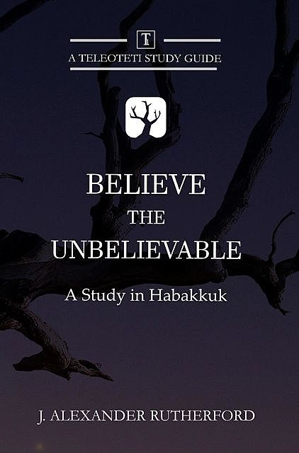 Believe the Unbelievable, J. Alexander Rutherford