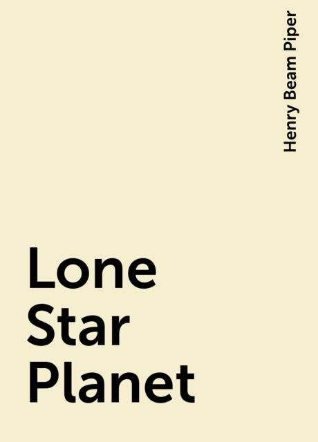 Lone Star Planet, Henry Beam Piper