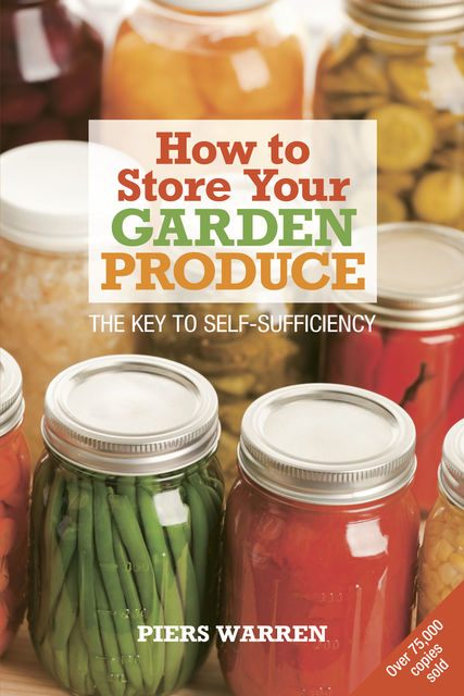 How to Store Your Garden Produce, Piers Warren