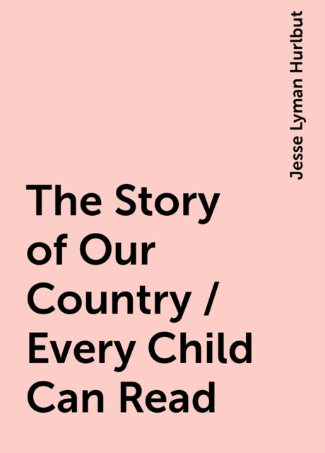 The Story of Our Country / Every Child Can Read, Jesse Lyman Hurlbut