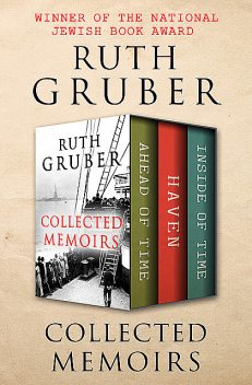 Collected Memoirs, Ruth Gruber